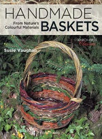 Handmade Baskets : From Nature's Colourful Materials - Susie Vaughan