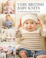 Very British Baby Knits : 30 Stylish Designs Fit for a Royal Baby - Susan Campbell