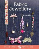 Mini Makes : Fabric Jewellery - Anne Kha