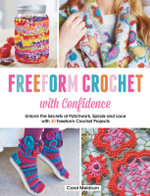 Freeform Crochet with Confidence : Develop Your Own Style with 30 Creative Projects - Carol Meldrum
