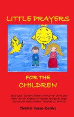 Little Prayers for the Children - Christel Casse-Dasilva