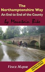 Northamptonshire Way - An End to End of the County by Mountain Bike - Vince Major