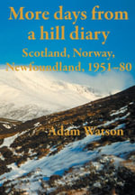 More Days from a Hill Diary, 1951-80 - Scotland, Norway, Newfoundland - Adam Watson