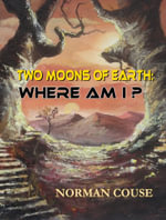 Two Moons of Earth : Where Am I? - Norman Couse