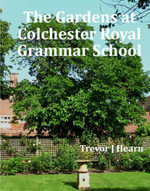 The Gardens at Colchester Royal Grammar School - Trevor J. Hearn