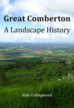 A Landscape History of Great Comberton - Kate Collingwood