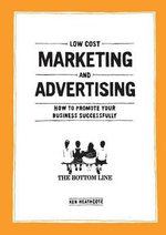 Low Cost Marketing and Advertising - How to Promote Your Business Successfully - Ken Heathcote