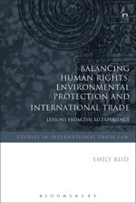 Balancing Human Rights, Environmental Protection and International Trade, : Lessons from the EU Experience - Emily Reid