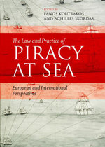 The Law and Practice of Piracy at Sea : European and International Perspectives