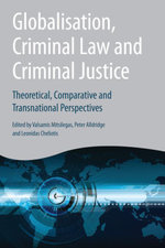 Globalisation, Criminal Law and Criminal Justice, : Theoretical, Comparative and Transnational Perspectives