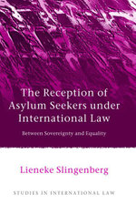 The Reception of Asylum Seekers under International Law : Between Sovereignty and Equality - Lieneke Slingenberg