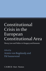 Constitutional Crisis in the European Constitutional Area, : Theory, Law and Politics in Hungary and Romania