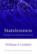 Statelessness, : The Enigma of the International Community - William E Conklin