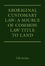 Aboriginal Customary Law : A Source of Common Law Title to Land, - Ulla Secher