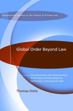 Global Order Beyond Law, : How Information and Communication Technologies Facilitate Relational Contracting in International Trade - Thomas Dietz