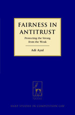 Fairness in Antitrust, : Protecting the Strong from the Weak - Adi Ayal