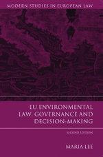 EU Environmental Law, Governance and Decision-Making - Maria Lee