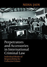 Perpetrators and Accessories in International Criminal Law, : Individual Modes of Responsibility for Collective Crimes - Neha Jain