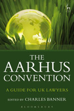 The Aarhus Convention : A Guide for UK Lawyers