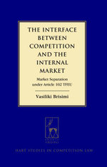 The Interface between Competition and the Internal Market : Market Separation under Article 102 TFEU - Vasiliki Brisimi