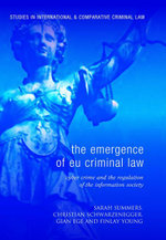 The Emergence of EU Criminal Law : Cyber Crime and the Regulation of the Information Society - Sarah Summers