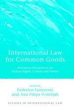 International Law for Common Goods, : Normative Perspectives on Human Rights, Culture and Nature