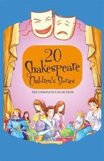Twenty Shakespeare Children's Stories - The Complete 20 Books Boxed Collection : The Winters Take, Macbeth, The Tempest, Much Ado About Nothing, Romeo and Juliet, Hamlet, A Midsummer Nights Dream, Twelfth Night and More - William Shakespeare