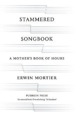 Stammered Songbook : A Mother's Book of Hours - Erwin Mortier