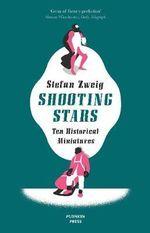 Shooting Stars : 10 Historical Miniatures - Stefan Zweig