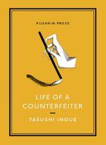 LIFE OF A COUNTERFEITER - Yasushi Inoue