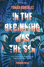 IN THE BEGINNING WAS THE SEA - Tomás|Wynne, Frank Gonzáles