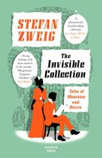 The Invisible Collection : Tales of Obsession and Desire - Stefan Zweig