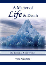 A matter of Life & Death : The Power of Your Words - Yomi Akinpelu