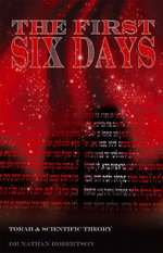 The First Six Days : Torah and Scientific Theory - Nathan Robertson