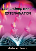 The Wishing Book 3 - Extermination - Grahame Howard