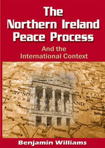 The Northern Ireland Peace Process and the International Context - Benjamin Williams