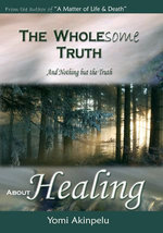 The Wholesome Truth about Healing - Yomi Akinpelu