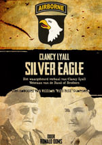 Silver Eagle (Dutch Version) : Het waargebeurd verhaal van Clancy Lyall. Veteraan van de Band of Brothers. - Ronald Ooms