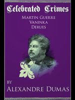Celebrated Crimes 'Martin Guerre', 'Vaninka' and 'Derues' - Alexandre Dumas