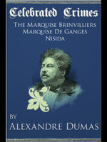 Celebrated Crimes 'Marquise de Brinvilliers', 'Marquise de Ganges' and 'Nisida' - Alexandre Dumas
