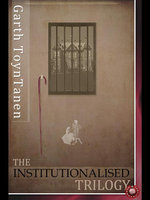 The Institutionalised Trilogy - Garth Toyntanen