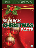 50 Quick Christmas Facts - Paul Andrews