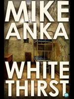 White Thirst : Surviving a New Life - Mike Anka