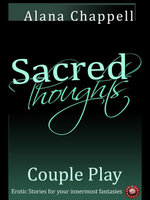 Sacred Thoughts - Couple Play : Sexy Stories Engaging Couples in Their Most Erotic Fantasies - Alana Chappell