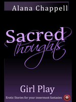 Sacred Thoughts - Girl Play : You've Never Seen Girls Behaving So Badly - Alana Chappell