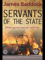 Servants of the State - James Baddock