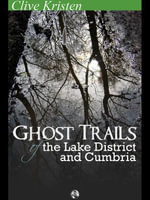 Ghost Trails of the Lake District and Cumbria - Clive Kristen