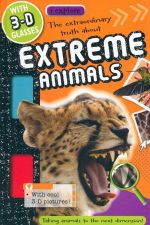 The Extraordinary Truth About Extreme Animals : I Explore - Sarah Creese