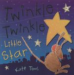 Twinkle Twinkle Little Star : Kate Toms Picture Books
