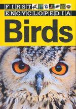 First Encyclopedia : Birds - Sarah Creese